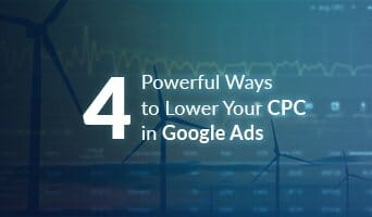 4 Powerful Ways to Lower Your CPC in Google Ads