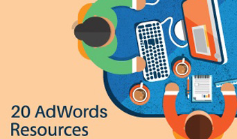 20 AdWords Resources That All Advertisers Need