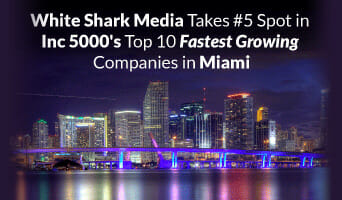 White Shark Media Takes #5 Spot in Inc 5000's Top 10 Fastest Growing Companies in Miami