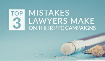 Top 3 Mistakes Lawyers Make on Their PPC Campaigns