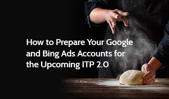 How to Prepare Your Google and Bing Ads Accounts for the Upcoming ITP 2.0