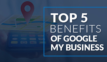 Top 5 Benefits Of Google My Business