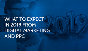 What to Expect in 2019 from Digital Marketing and PPC