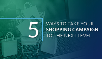 5 Ways to Take Your Shopping Campaign to the Next Level
