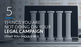 5 Things You are Not Doing on Your Legal Campaign (That You Should be!)