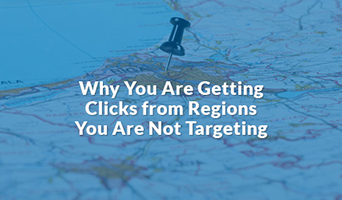 Why You Are Getting Clicks from Regions You Are Not Targeting