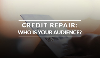 Credit Repair: Who Is Your Audience?