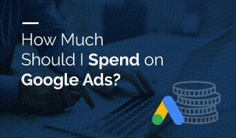 How Much Should I Spend on Google Ads?