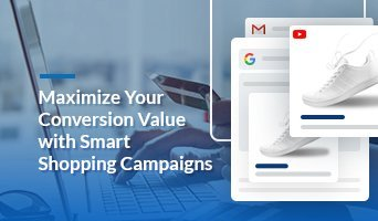 Maximize Your Conversion Value with Smart Shopping Campaigns