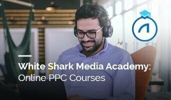 White Shark Media Academy: Online PPC Courses