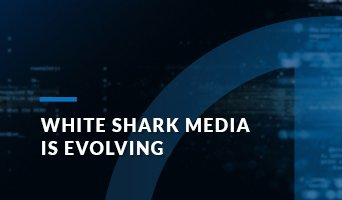 White Shark Media Is Evolving