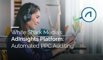 White Shark Media's AdInsights Platform: Automated PPC Auditing