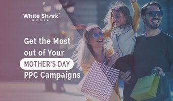 Get the Most out of Your Mother's Day PPC Campaigns