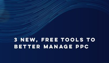 3 New, Free Tools to Better Manage PPC