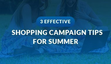 3 Effective Shopping Campaign Tips for Summer