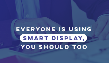 Everyone Is Using Smart Display, You Should Too
