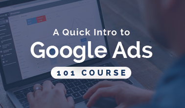 A Quick Intro to Our Google Ads 101 Course