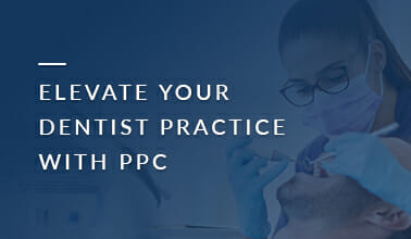 Elevate Your Dentist Practice with PPC