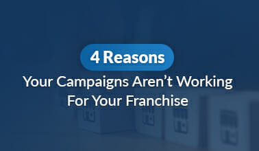 4 Reasons Your Campaigns Aren't Working For Your Franchise