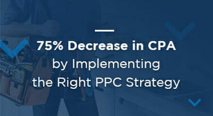 75% Decrease in CPA by Implementing the Right PPC Strategy