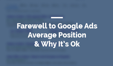 Farewell to Google Ads Average Position & Why It's Ok