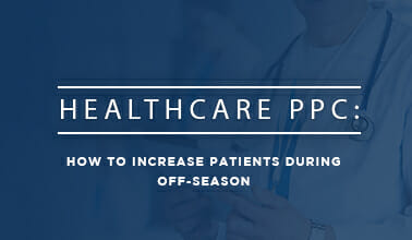 Healthcare PPC: How To Increase Patient During Off-Season