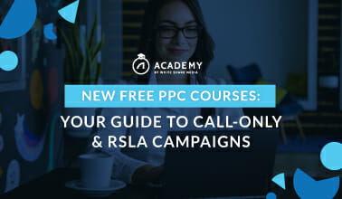 New Free PPC Courses: Your Guide to Call-Only & RSLA Campaigns