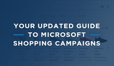 Your Updated Guide to Microsoft Shopping Campaigns