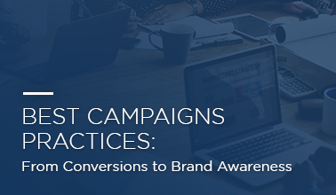Best Campaign Practices: From Brand Awareness to Conversions