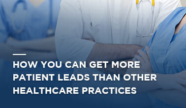 How You can Get More Patient Leads Than Other Healthcare Practices