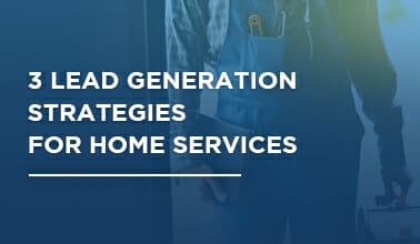 3 Lead Generation Strategies for Home Services