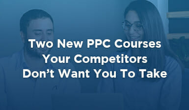 Two New PPC Courses Your Competitors Don't Want You To Take