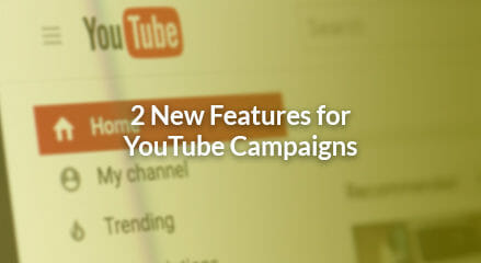YouTube Made Easier: 2 New Features For Your Campaigns