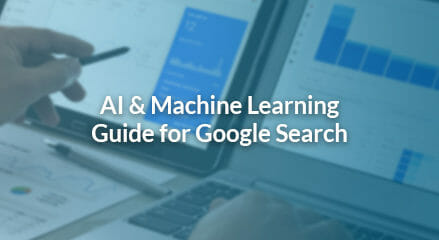 AI & Machine Learning: The Fundamental Guide for Google Search