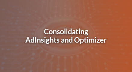 Tools Update: Consolidating AdInsights and Optimizer