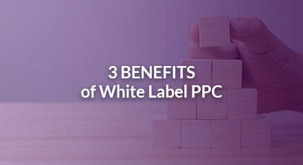 3 Benefits of White Label PPC