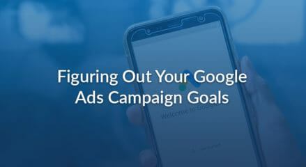 Figuring Out Your Google Ads Campaign Goals