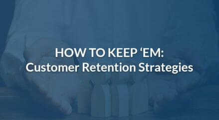 How to Keep 'Em: Customer Retention Strategies