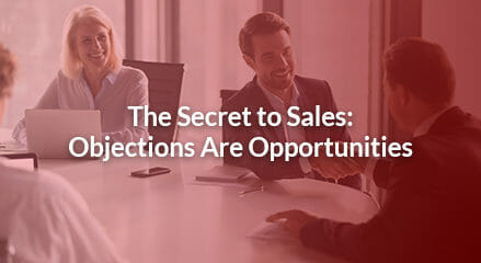 The Secret to Sales: Objections Are Opportunities